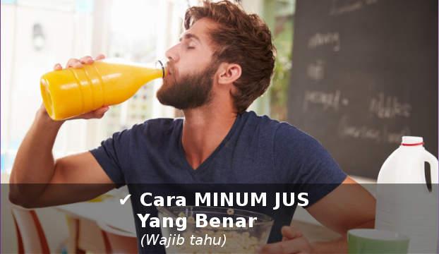 ini cara minum jus buah yang baik dan benar