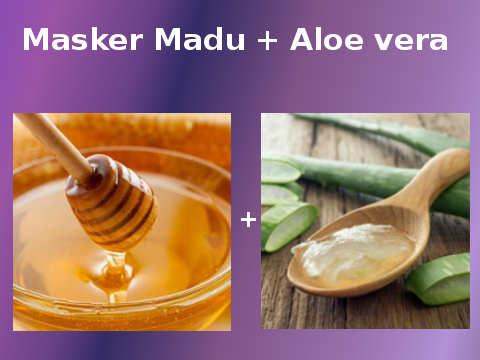 Masker Madu Dan Aloe Vera Untuk Menghilangkan Jerawat Secara Alami Dengan Cepat