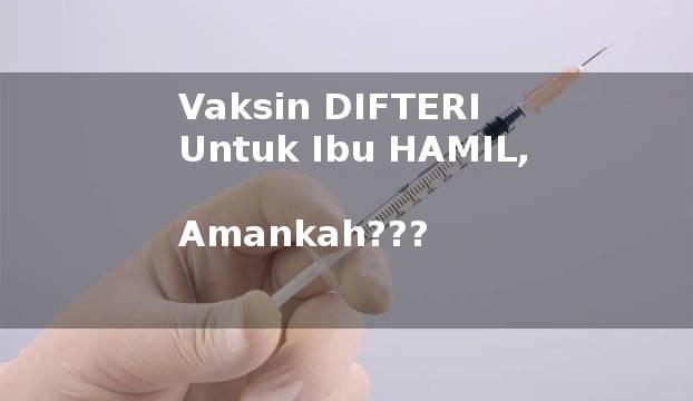 Vaksin Difteri Untuk Ibu Hamil & Menyusui, Amankah?