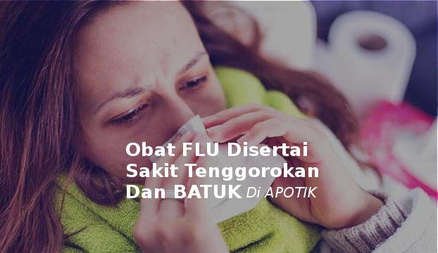 15 Obat Flu Disertai Sakit Tenggorokan Dan Batuk Di Apotik