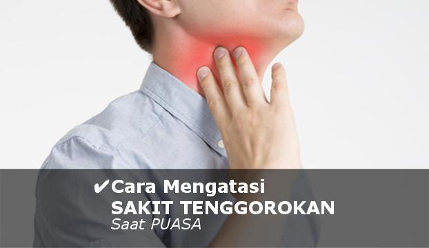 cara mengatasi sakit tenggorokan saat puasa