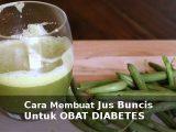 cara membuat jus buncis untuk mengobati diabetes melitus secara alami