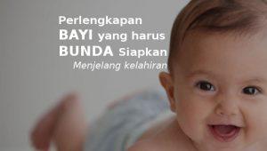 list daftar perlengkapan bayi baru lahir yang harus disiapkan menjelang kelahiran